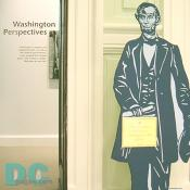 "The President Abraham Lincoln welcomes YOU at the entrance of Washington Perspectives:  ""Washington's people and neighborhoods, as well as the federal government, have shaped this unique place- the nationa's capital. Welcome to our city."""